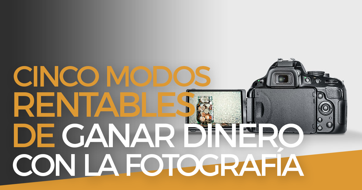 Ganar dinero con la fotografía: 5 modos más rentables - JAVIER SOMOZA